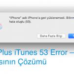 iPhone 6 ve 6 Plus iTunes 53 Error – Hatası